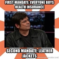 Gillespie Says No - FIRST MANDATE: EVERYONE BUYS HEALTh INSURANCE SECOND MANDATE: LEATHER JACKETS