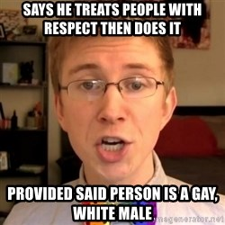 Tooler Oakley - says he treats people with respect then does it provided said person is a gay, white male