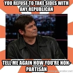 Gillespie Says No - you refuse to take sides with any republican tell me again how you're non-partisan