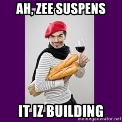 stereotypical french man - AH, Zee suspens It iz building