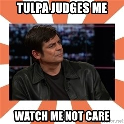Gillespie Says No - Tulpa judges me watch me not care