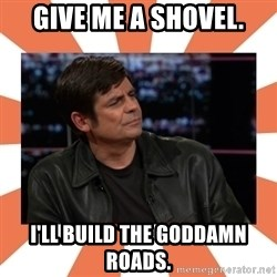 Gillespie Says No - Give me a shovel. I'll build the goddamn roads.