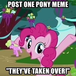 "My Little Pony - post one pony meme ""they've taken over!"""