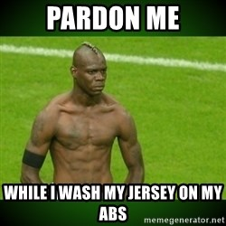 Mario Balotelli Serious Face - Pardon me while i wash my jersey on my abs