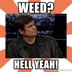 Gillespie Says No - Weed? Hell yeah!