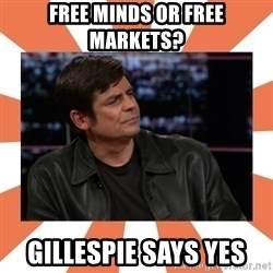 Gillespie Says No - Free minds or free markets? Gillespie says yes