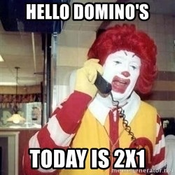 Ronald Mcdonald Call - Hello domino's today is 2x1
