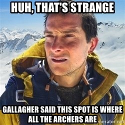 Kai mountain climber - Huh, that's strange gallagher said this spot is where all the archers are
