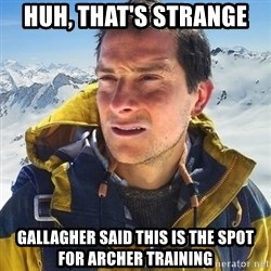 Kai mountain climber - huh, that's strange gallagher said this is the spot for archer training