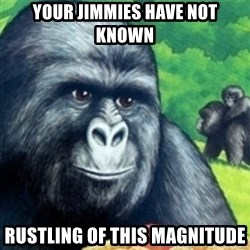 Jimmies Rustled - your jimmies have not known rustling of this magnitude