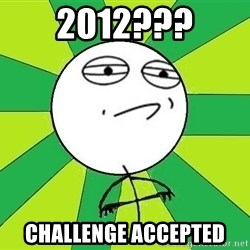 Challenge Accepted 2 - 2012??? challenge accepted