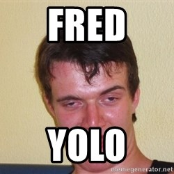 [10] guy meme - fred yolo