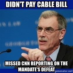 Donald Verrelli - DIDN'T PAY CABLE BILL MISSED CNN REPORTING ON THE MANDATE'S DEFEAT