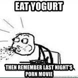 Cereal Guy Spit - EAT YOGURT THEN REMEMBER LAST NIGHT'S PORN MOVIE