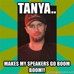 Luke Bryan - Tanya.. Makes my speakers go boOm boom!!