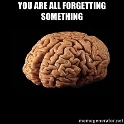 Evil Brain - you are all forgetting something