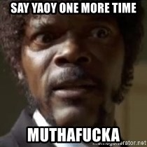 Samuel Jackson  - Say YAOY One More Time MUTHAFUCKA