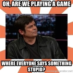 Gillespie Says No - Oh, are we playing a game where everyone says something stupid?