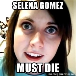 Overly Attached Scary Girlfriend - selena gomez must die