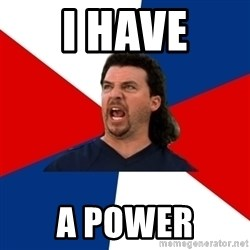 kenny powers - I HAVE A POWER