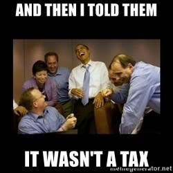 obama laughing  - and then i told them it wasn't a tax
