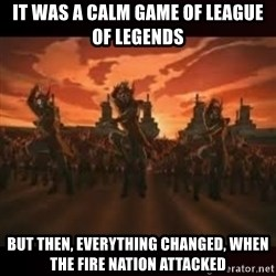 Fire Nation attack - It was a calm game of League of legends But then, everything changed, when the fire nation attacked