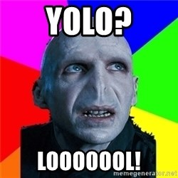 Poor Planning Voldemort - yolo? LOOOOOOL!