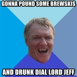 YAAZZ - gonna pound some brewskis and drunk dial lord jeff