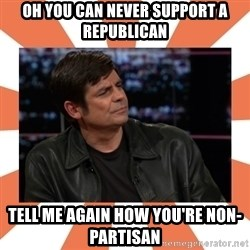Gillespie Says No - Oh you can never support a republican Tell me again how you're non-partisan
