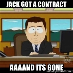 aaaaaaaaaaaaand it's gone - Jack got a contract aaaand its gone