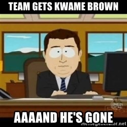 aaaaaaaaaaaaand it's gone - team gets kwame brown aaaand he's gone