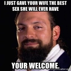 Damien Sandow! You're Welcome - I just gave your wife the best sex she will ever have your welcome.