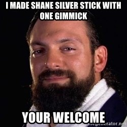 Damien Sandow! You're Welcome - I made shane silver stick with one gimmick Your welcome