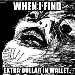 Gasp - when i find extra dollar in wallet..