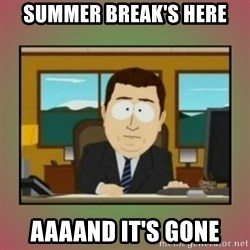 aaaand its gone - Summer Break's here aaaand it's gone