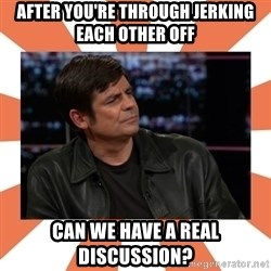 Gillespie Says No - After you're through jerking each other off Can we have a real discussion?