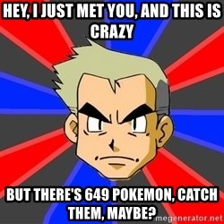 Professor Oak - Hey, I just met you, and this is crazy But There's 649 Pokemon, Catch them, maybe?