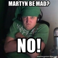 Martyn says NO! - martyn be mad? NO!