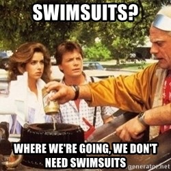 Doc Brown Roads - SWIMSUITS? WHere we're going, we don't need swimsuits