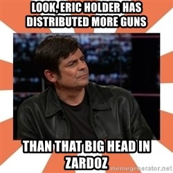 Gillespie Says No - look, Eric holder has distributed more guns  than that big head in zardoz