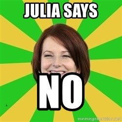 Julia Gillard - julia says no