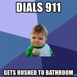 Success Kid - dials 911 gets rushed to bathroom
