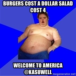 Chubby Fat Boy - Burgers cost a dollar salad cost 4  welcome to america    @kasuwell