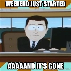 And it's gone - Weekend just started aaaaand it's gone