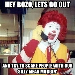 Ronald Mcdonald Call - Hey bozo, lets go out and try to scare people with our silly mean muggin'