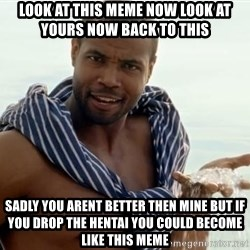 Old Spice Diamonds - Look at this meme now look at yours now back to this sadly you arent better then mine but if you drop the hentai you could become like this meme