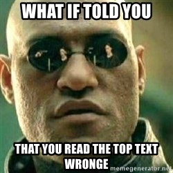 What If I Told You - what if told you that you read the top text wronge