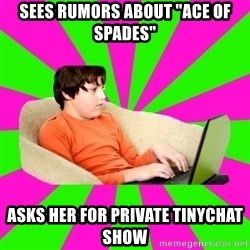 """HackForums Kid - sees rumors about """"ace of spades"""" asks her for private tinychat show"""