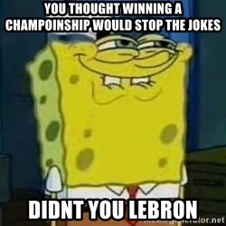 I Heard You Like Krabby Patties - you thought winning a champoinship would stop the jokes didnt you lebron