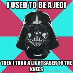 Darth Vader Meme - I used to be a jedi then i took a lightsaber to the knees